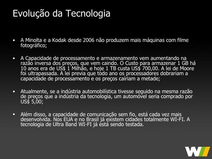 Evolução da Tecnologia <ul><li>A Minolta e a Kodak desde 2006 não produzem mais máquinas com filme fotográfico; </li></ul>...