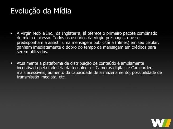 Evolução da Mídia <ul><li>A Virgin Mobile Inc., da Inglaterra, já oferece o primeiro pacote combinado de mídia e acesso. T...