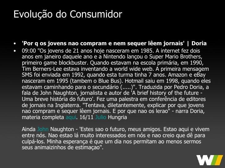 Evolução do Consumidor <ul><li>'Por q os jovens nao compram e nem sequer lêem jornais'   Doria   </li></ul><ul><li>09:00 &...