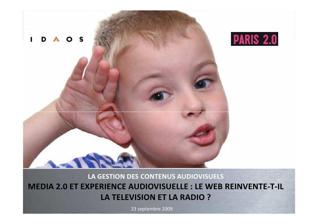 LA GESTION DES CONTENUS AUDIOVISUELS MEDIA 2.0 ET EXPERIENCE AUDIOVISUELLE : LE WEB REINVENTE-T-IL                  LA TEL...