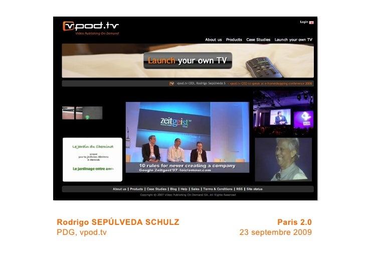 Rodrigo SEPÚLVEDA SCHULZ PDG, vpod.tv Paris 2.0 23 septembre 2009