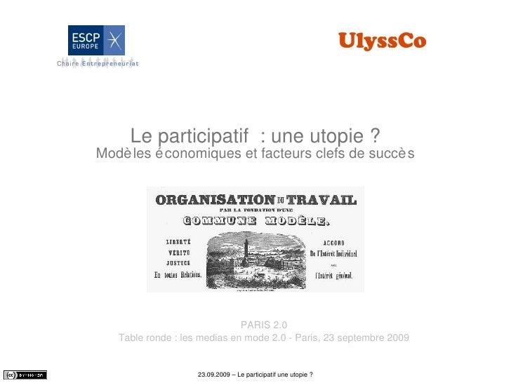 Le participatif  : une utopie ? Modèles économiques et facteurs clefs de succès PARIS 2.0 Table ronde : les medias en mode...