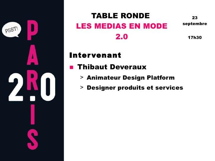 TABLE RONDE  LES MEDIAS EN MODE 2.0 <ul><li>Intervenant </li></ul><ul><li>Thibaut Deveraux </li></ul><ul><ul><li>Animateur...