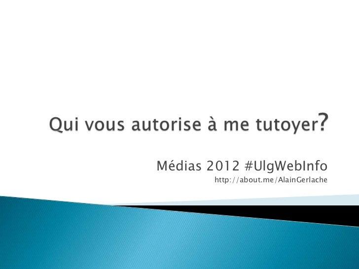 Médias 2012 #UlgWebInfo       http://about.me/AlainGerlache