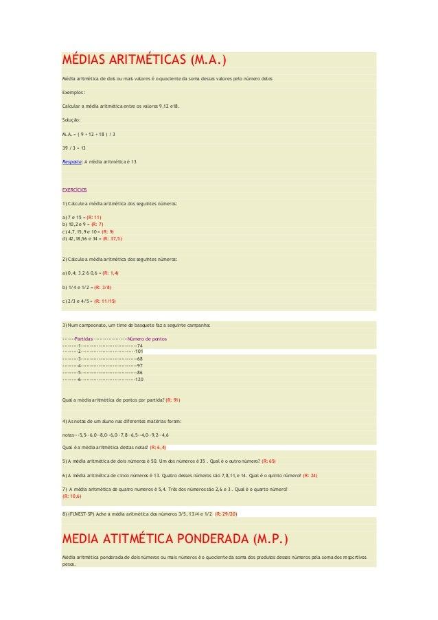 MÉDIAS ARITMÉTICAS (M.A.)Média aritmética de dois ou mais valores é o quociente da soma desses valores pelo número delesEx...