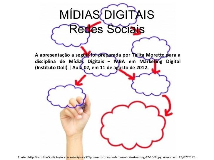 MÍDIAS DIGITAIS                              Redes Sociais           A apresentação a seguir foi preparada por Talita More...