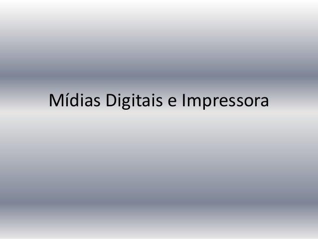Mídias Digitais e Impressora