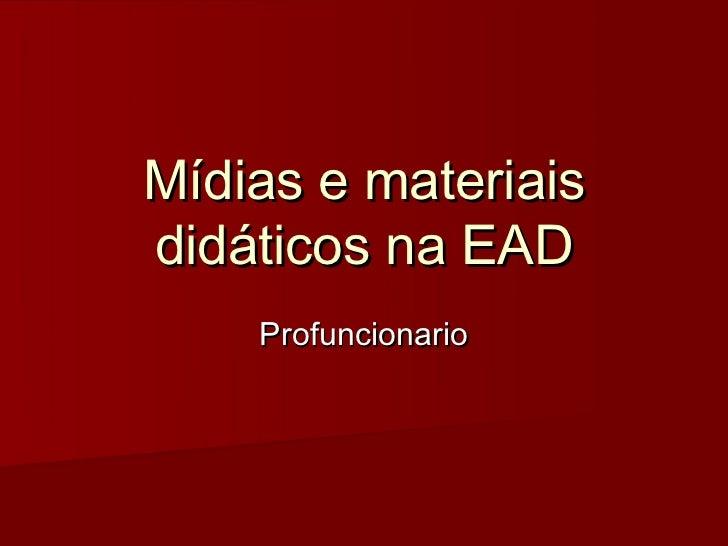 Mídias e materiaisdidáticos na EAD    Profuncionario