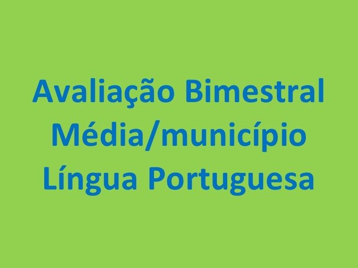 Avaliação Bimestral Média/município Língua Portuguesa