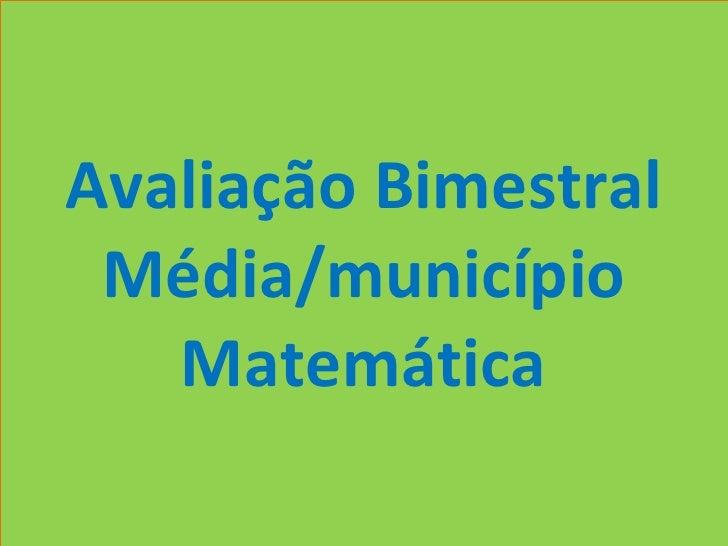 Avaliação Bimestral Média/município Matemática