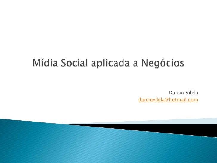 Mídia Social aplicada a Negócios<br />DarcioVilela<br />planejamento e gestão de projetosdigitais<br />darciovilela@hotmai...