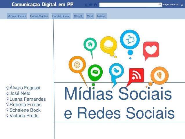 Mídias Sociais e Redes Sociais Álvaro Fogassi José Neto Luana Fernandes Roberta Freitas Schaiene Bock Victoria Pretto Meme...