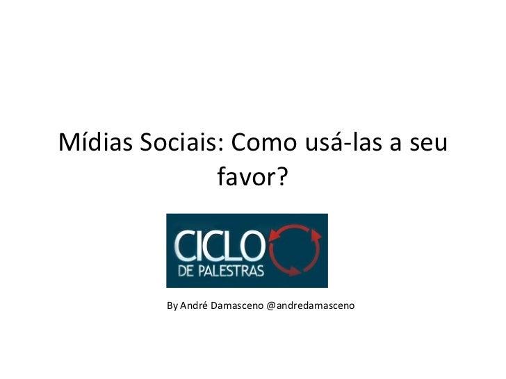 Mídias Sociais: Como usá-las a seu favor? By André Damasceno @andredamasceno
