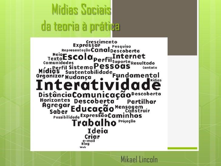 Mídias Sociaisda teoria à prática                      Mikael Lincoln