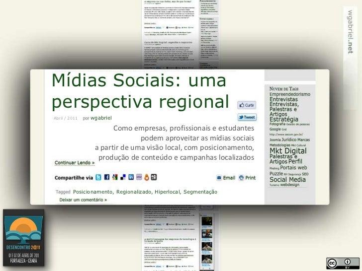 Mídias Sociais: uma<br />perspectiva regional<br />wgabriel<br />Abril/ 2011<br />Como empresas, profissionais e estudante...