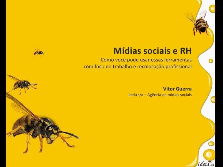 Mídias sociais e RH<br />Como você pode usar essas ferramentas<br />com foco no trabalho e recolocação profissional<br />V...