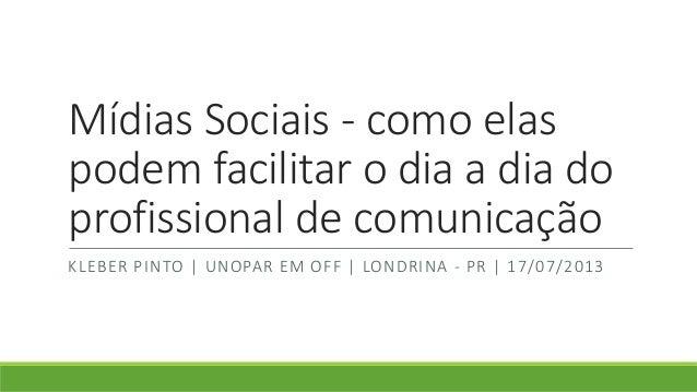 Mídias Sociais - como elas podem facilitar o dia a dia do profissional de comunicação KLEBER PINTO | UNOPAR EM OFF | LONDR...