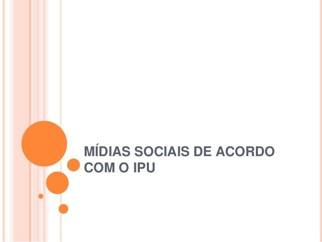 MÍDIAS SOCIAIS DE ACORDO COM O IPU
