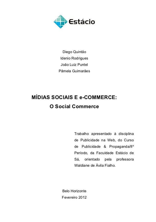 Diego Quintão         Idenio Rodrigues         João Luiz Puntel        Pâmela GuimarãesMÍDIAS SOCIAIS E e-COMMERCE:     O ...