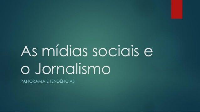 As mídias sociais e o Jornalismo PANORAMA E TENDÊNCIAS