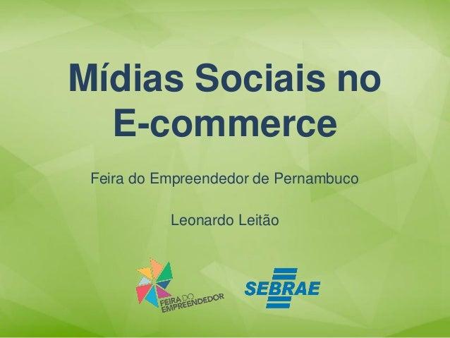 Leonardo Leitão  Mídias Sociais no  E-commerce  Feira do Empreendedor de Pernambuco