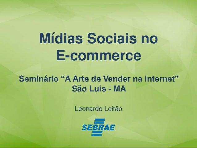 """Leonardo Leitão Mídias Sociais no E-commerce Seminário """"A Arte de Vender na Internet"""" São Luis - MA"""