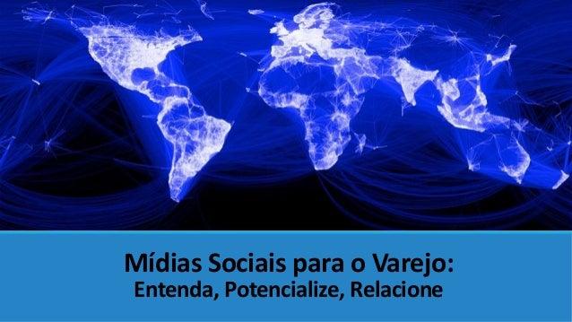 Mídias Sociais para o Varejo: Entenda, Potencialize, Relacione