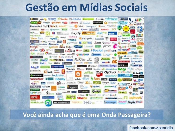 Gestão em Mídias Sociais<br />Você ainda acha que é uma Onda Passageira?<br />facebook.com/zoemidia<br />