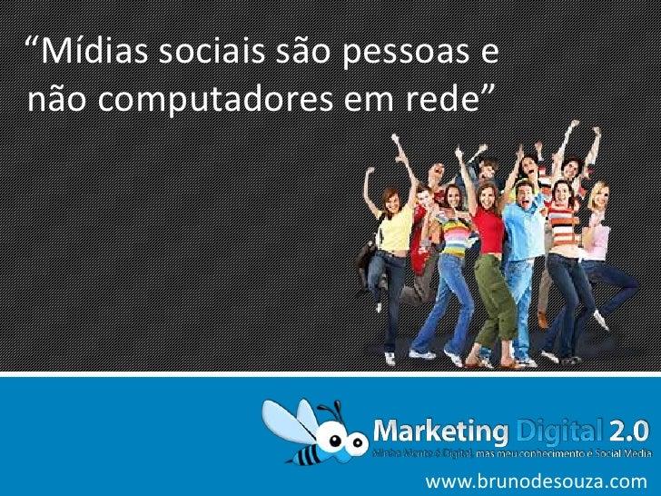 """""""Mídias sociais são pessoas e não computadores em rede""""<br />Estratégias de Mídias Sociais para o Mandato<br />www.brunode..."""