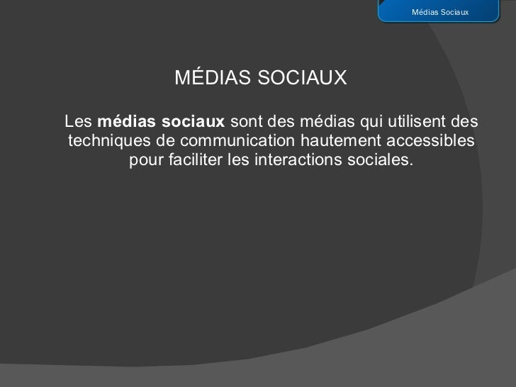 <ul><li>MÉDIAS SOCIAUX </li></ul><ul><li>Les  médias sociaux  sont des médias qui utilisent des techniques de communicatio...