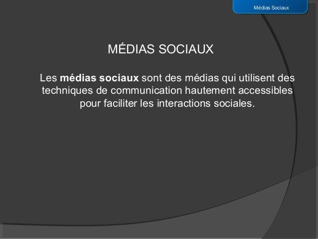 Médias Sociaux             MÉDIAS SOCIAUXLes médias sociaux sont des médias qui utilisent destechniques de communication h...
