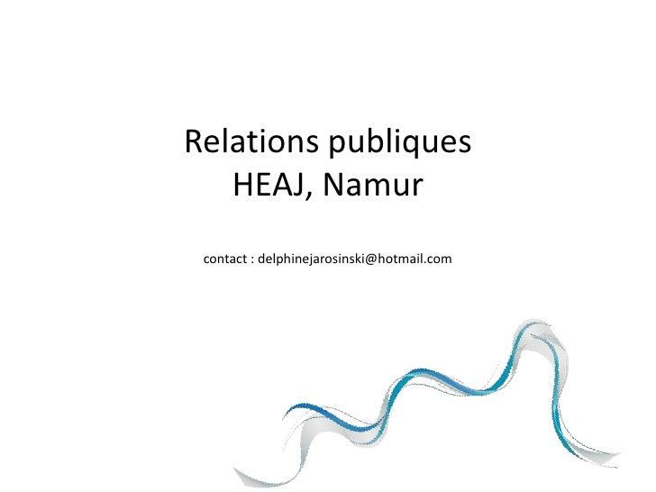Relations publiques   HEAJ, Namur contact : delphinejarosinski@hotmail.com