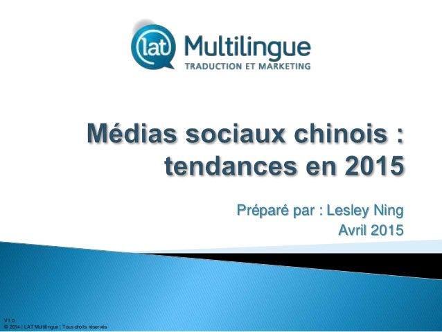 V1.0 © 2014 | LAT Multilingue | Tous droits réservés Préparé par : Lesley Ning Avril 2015