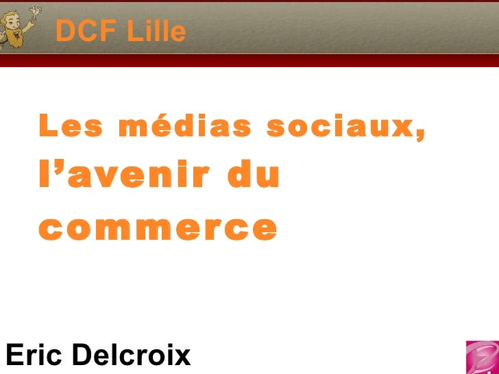 DCF Lille Les médias sociaux,  l'avenir du commerce