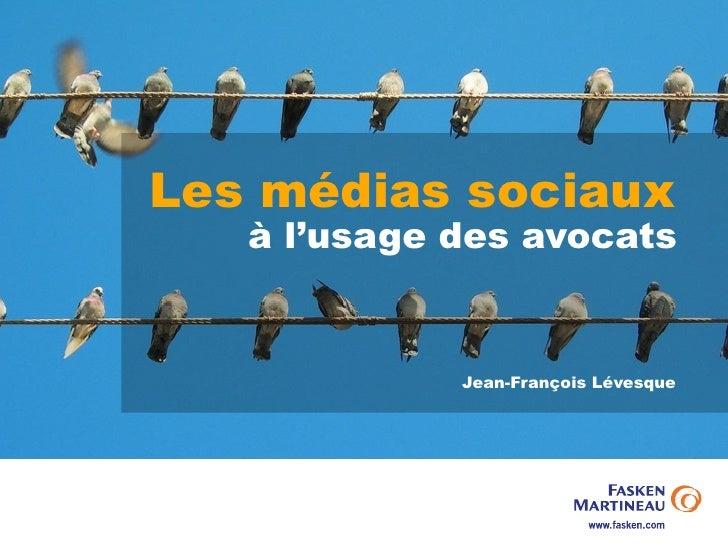 Les médias sociaux   à l'usage des avocats             Jean-François Lévesque