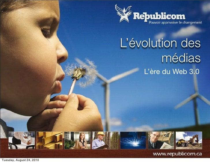 L'évolution des                                    médias                                L'ère du Web 3.0     Tuesday, Aug...