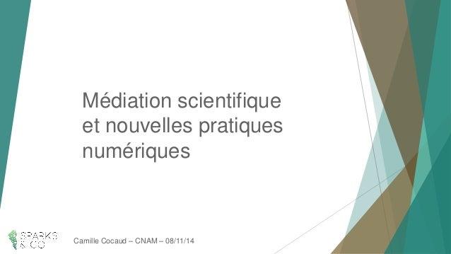 Médiation scientifique et nouvelles pratiques numériques  Camille Cocaud–CNAM –08/11/14