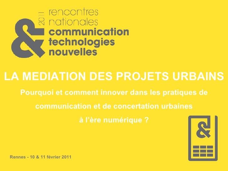 LA MEDIATION DES PROJETS URBAINS Pourquoi et comment innover dans les pratiques de communication et de concertation urbain...