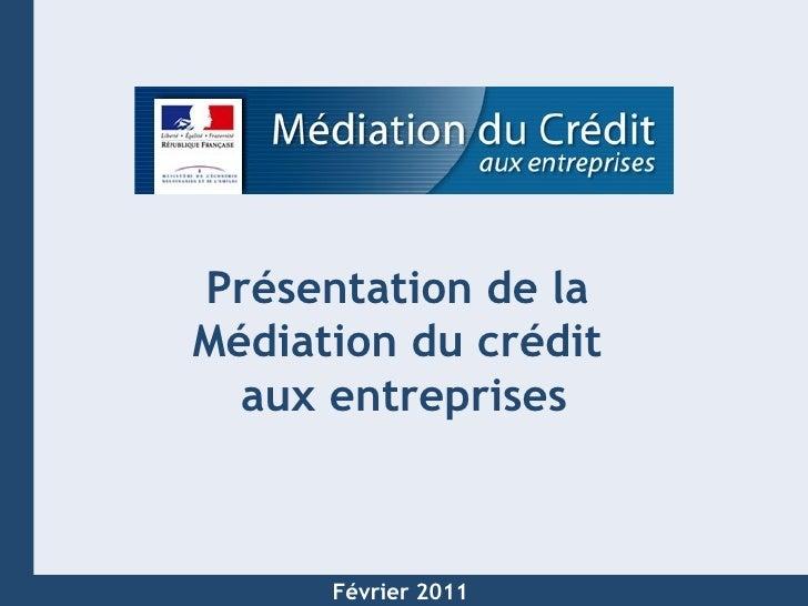Mars 2009 Présentation de la  Médiation du crédit  aux entreprises Février 2011