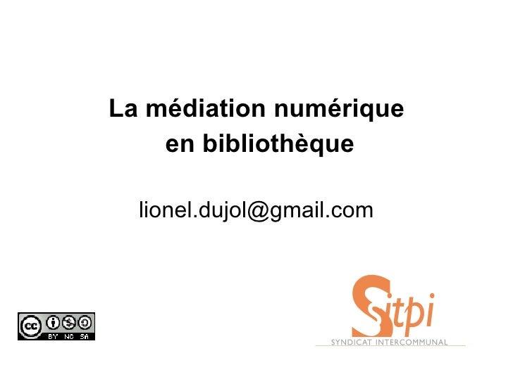 La médiation numérique en bibliothèque [email_address]