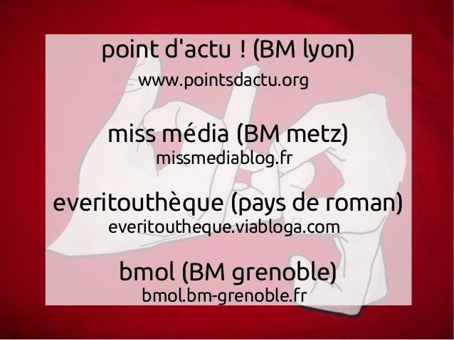 point d'actu ! (BM lyon) www.pointsdactu.org miss m dia (BM metz)é missmediablog.fr everitouth que (pays de roman)è everi...