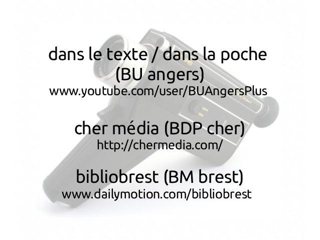 dans le texte / dans la poche (BU angers) www.youtube.com/user/BUAngersPlus cher m dia (BDP cher)é http://chermedia.com/ b...