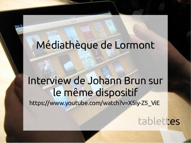 tablettes M diath que de Lormonté è Interview de Johann Brun sur le m me dispositifê https://www.youtube.com/watch?v=X5iy-...
