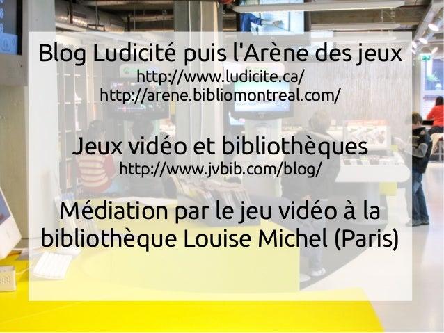 Blog Ludicit puis l'Ar ne des jeuxé è http://www.ludicite.ca/ http://arene.bibliomontreal.com/ Jeux vid o et biblioth ques...
