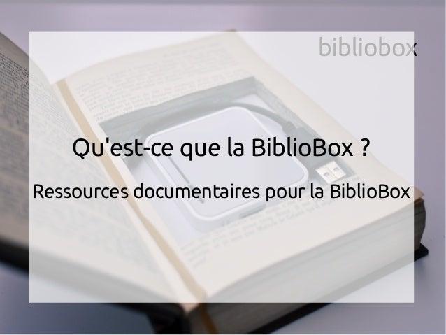 bibliobox Qu'est-ce que la BiblioBox ? Ressources documentaires pour la BiblioBox