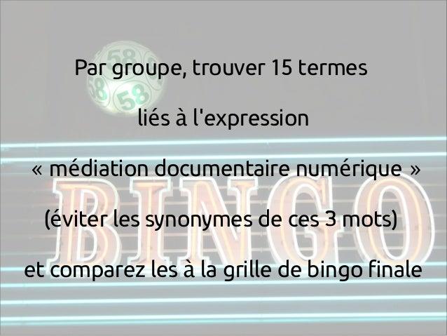 Par groupe, trouver 15 termes li s l'expressioné à m diation documentaire num rique« é é » ( viter les synonymes de ces ...