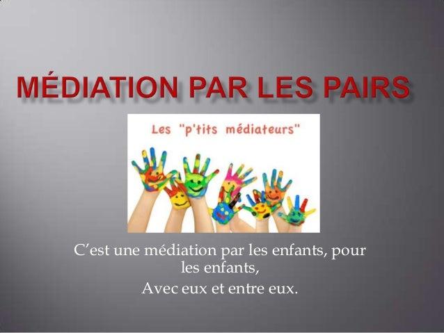 C'est une médiation par les enfants, pour              les enfants,         Avec eux et entre eux.