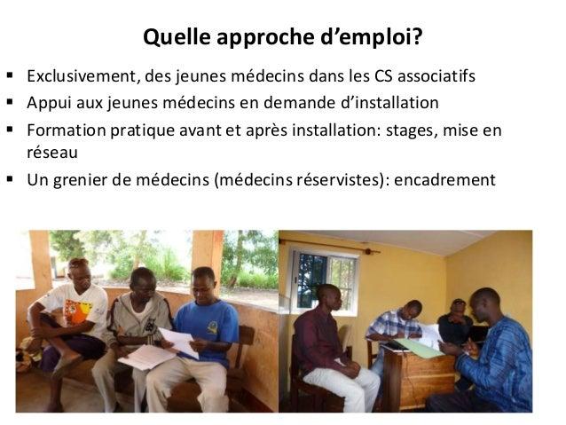 Quelle approche d'emploi?  Exclusivement, des jeunes médecins dans les CS associatifs  Appui aux jeunes médecins en dema...