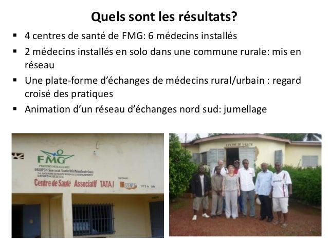 Quels sont les résultats?  4 centres de santé de FMG: 6 médecins installés  2 médecins installés en solo dans une commun...
