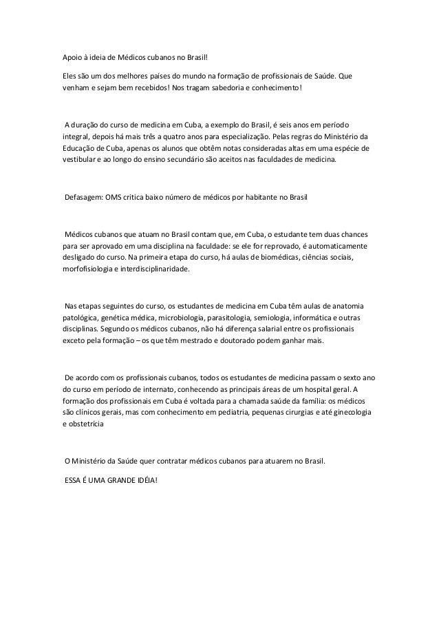 Apoio à ideia de Médicos cubanos no Brasil!Eles são um dos melhores países do mundo na formação de profissionais de Saúde....